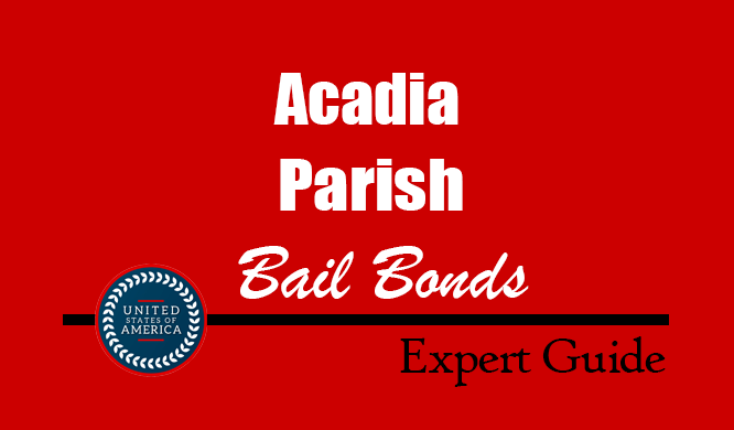 Acadia Parish, Louisiana Bail Bonds – Find Bondsman in Acadia Parish, LA– How Bail Works, Bail Costs