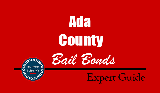 Ada County, Idaho Bail Bonds – Find Bondsman in Ada County, ID– How Bail Works, Bail Costs
