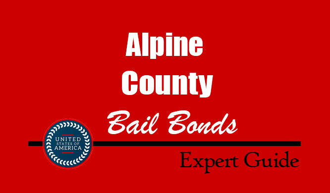 Alpine County, California Bail Bonds – Find Bondsman in Alpine County, CA– How Bail Works, Bail Costs