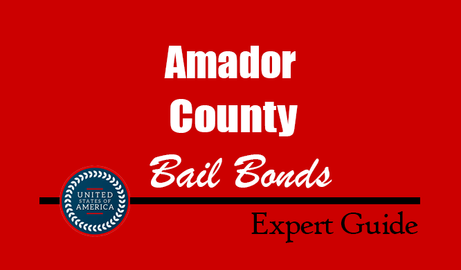 Amador County, California Bail Bonds – Find Bondsman in Amador County, CA– How Bail Works, Bail Costs
