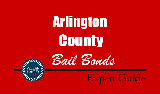 Arlington County, Virginia Bail Bonds – Find Bondsman in Arlington County, VA– How Bail Works, Bail Costs
