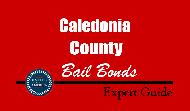 Caledonia County, Vermont Bail Bonds – Find Bondsman in Caledonia County, VT– How Bail Works, Bail Costs