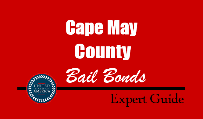 Cape May County, New Jersey Bail Bonds – Find Bondsman in Cape May County, NJ– How Bail Works, Bail Costs