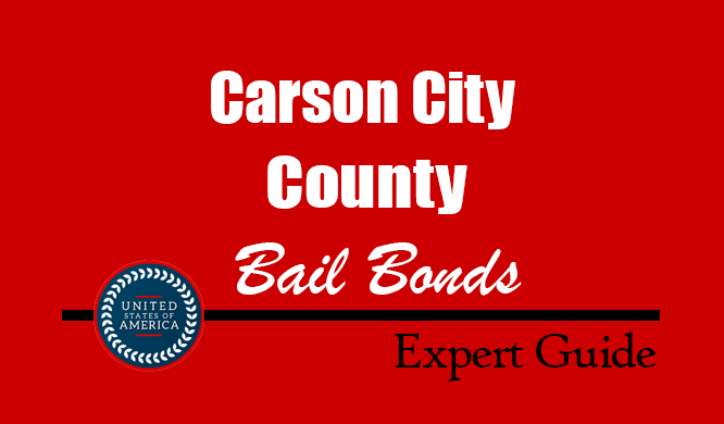 Carson City County, Nevada Bail Bonds – Find Bondsman in Carson City County, NV– How Bail Works, Bail Costs