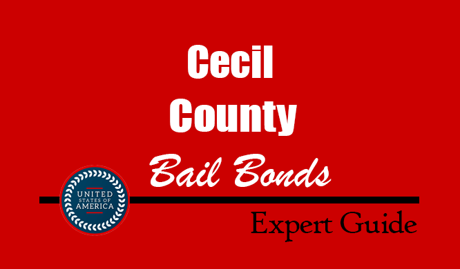 Cecil County, Maryland Bail Bonds – Find Bondsman in Cecil County, MD– How Bail Works, Bail Costs