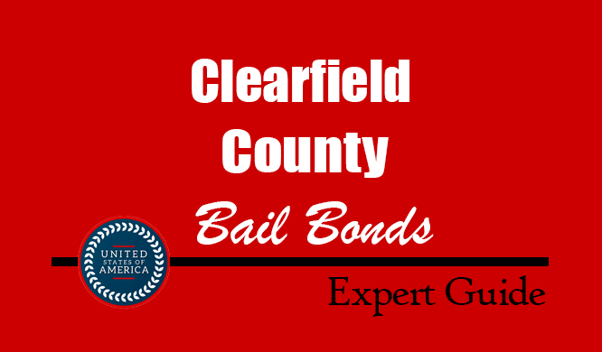 Clearfield County, Pennsylvania Bail Bonds – Find Bondsman in Clearfield County, PA– How Bail Works, Bail Costs