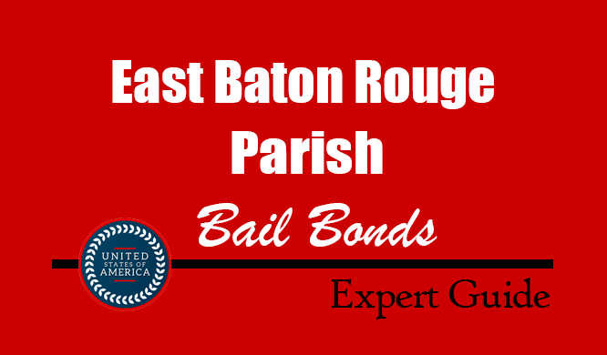 East Baton Rouge Parish, Louisiana Bail Bonds – Find Bondsman in East Baton Rouge Parish, LA– How Bail Works, Bail Costs