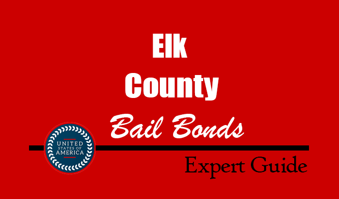 Elk County, Pennsylvania Bail Bonds – Find Bondsman in Elk County, PA– How Bail Works, Bail Costs