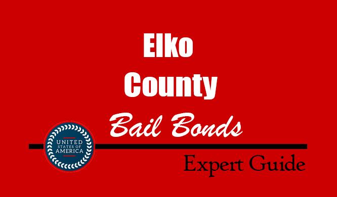 Elko County, Nevada Bail Bonds – Find Bondsman in Elko County, NV– How Bail Works, Bail Costs