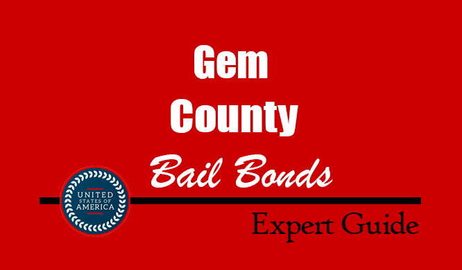 Gem County, Idaho Bail Bonds – Find Bondsman in Gem County, ID– How Bail Works, Bail Costs