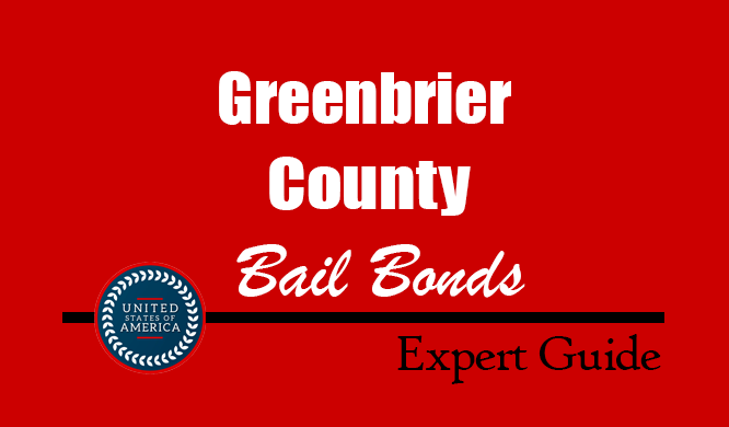 Greenbrier County, West Virginia Bail Bonds – Find Bondsman in Greenbrier County, WV– How Bail Works, Bail Costs
