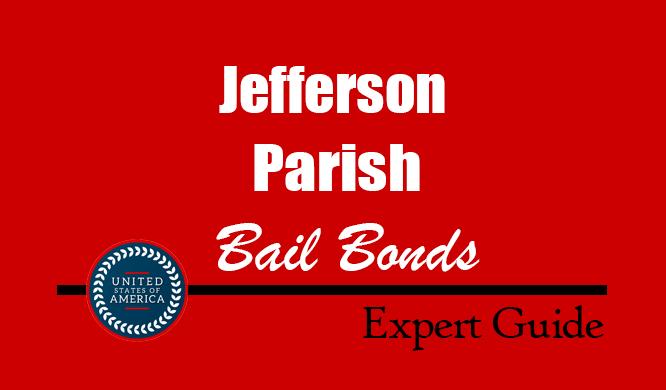 Jefferson Parish, Louisiana Bail Bonds – Find Bondsman in Jefferson Parish, LA– How Bail Works, Bail Costs