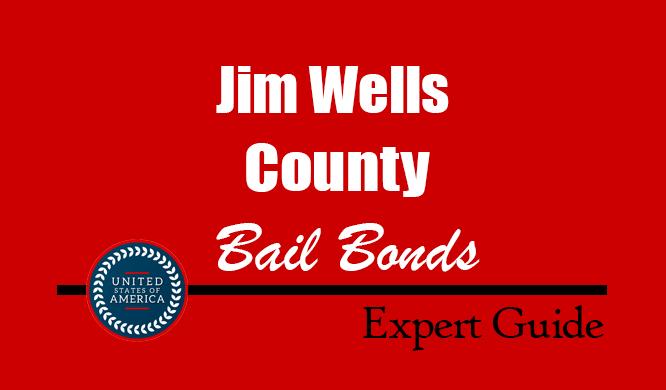 Jim Wells County, Texas Bail Bonds – Find Bondsman in Jim Wells County, TX– How Bail Works, Bail Costs