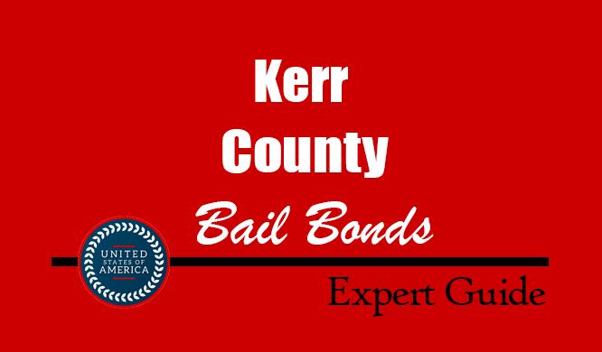 Kerr County, Texas Bail Bonds – Find Bondsman in Kerr County, TX– How Bail Works, Bail Costs