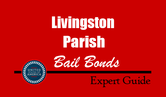 Livingston Parish, Louisiana Bail Bonds – Find Bondsman in Livingston Parish, LA– How Bail Works, Bail Costs