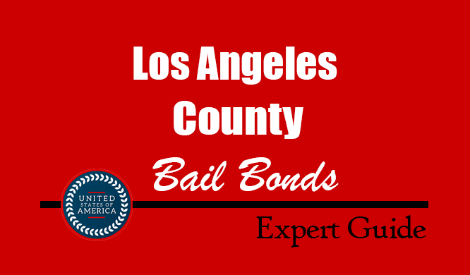 Los Angeles County, California Bail Bonds – Find Bondsman in Los Angeles County, CA– How Bail Works, Bail Costs