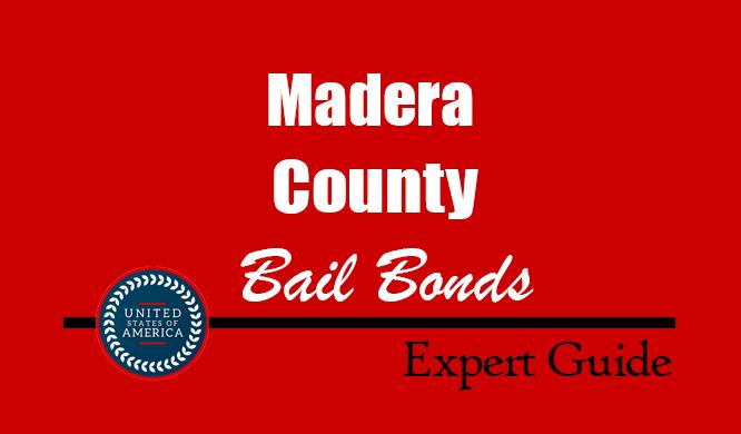 Madera County, California Bail Bonds – Find Bondsman in Madera County, CA– How Bail Works, Bail Costs