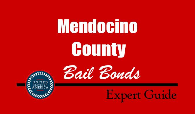 Mendocino County, California Bail Bonds – Find Bondsman in Mendocino County, CA– How Bail Works, Bail Costs