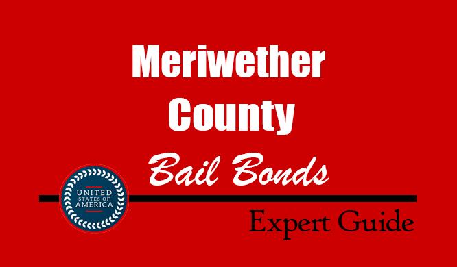 Meriwether County, Georgia Bail Bonds – Find Bondsman in Meriwether County, GA– How Bail Works, Bail Costs