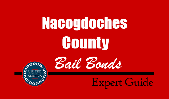 Nacogdoches County, Texas Bail Bonds – Find Bondsman in Nacogdoches County, TX– How Bail Works, Bail Costs