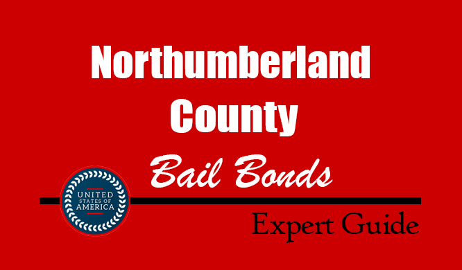Northumberland County, Pennsylvania Bail Bonds – Find Bondsman in Northumberland County, PA– How Bail Works, Bail Costs