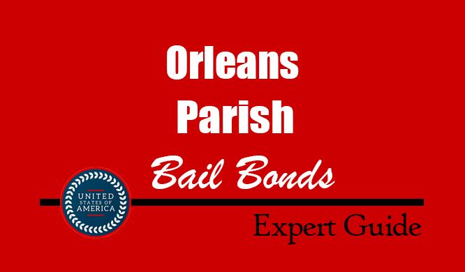 Orleans Parish, Louisiana Bail Bonds – Find Bondsman in Orleans Parish, LA– How Bail Works, Bail Costs