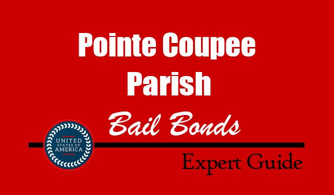 Pointe Coupee Parish, Louisiana Bail Bonds – Find Bondsman in Pointe Coupee Parish, LA– How Bail Works, Bail Costs