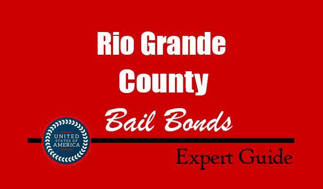 Rio Grande County, Colorado Bail Bonds – Find Bondsman in Rio Grande County, CO– How Bail Works, Bail Costs