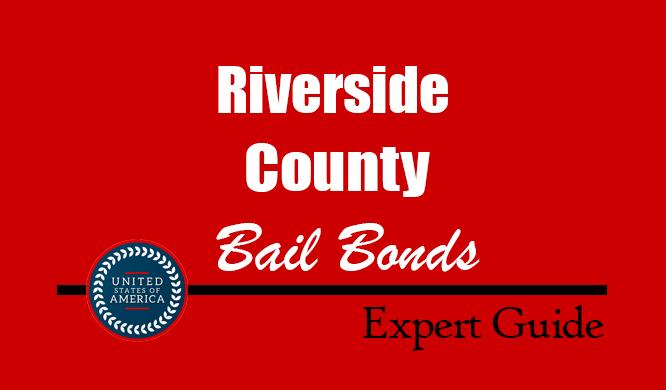 Riverside County, California Bail Bonds – Find Bondsman in Riverside County, CA– How Bail Works, Bail Costs