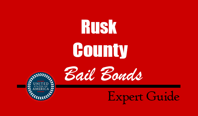 Rusk County, Texas Bail Bonds – Find Bondsman in Rusk County, TX– How Bail Works, Bail Costs