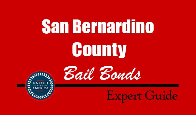 San Bernardino County, California Bail Bonds – Find Bondsman in San Bernardino County, CA– How Bail Works, Bail Costs