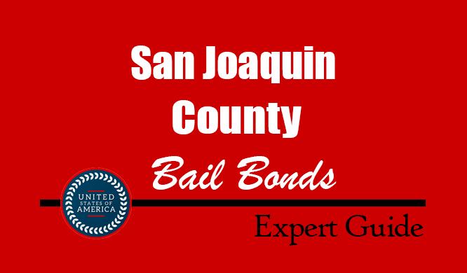 San Joaquin County, California Bail Bonds – Find Bondsman in San Joaquin County, CA– How Bail Works, Bail Costs