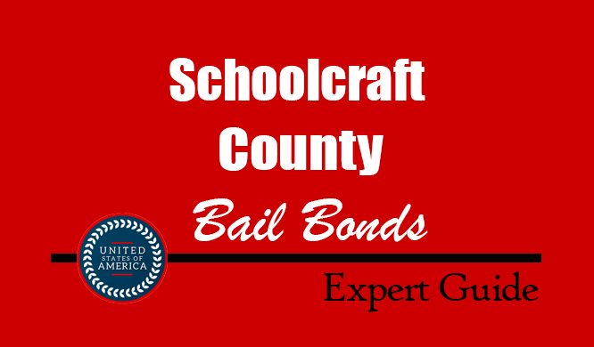 Schoolcraft County, Michigan Bail Bonds – Find Bondsman in Schoolcraft County, MI– How Bail Works, Bail Costs