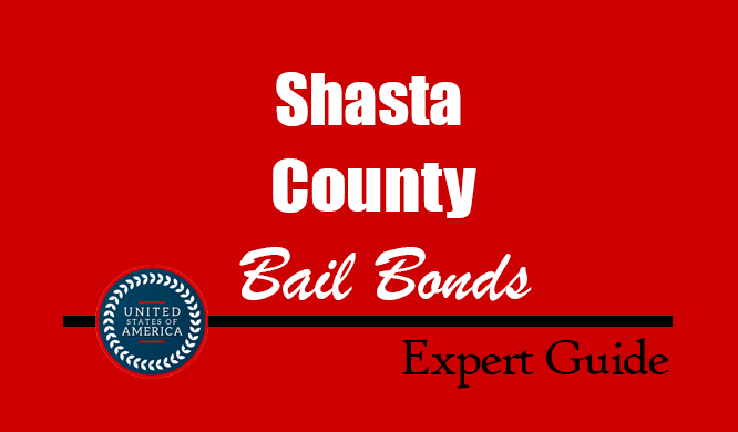 Shasta County, California Bail Bonds – Find Bondsman in Shasta County, CA– How Bail Works, Bail Costs