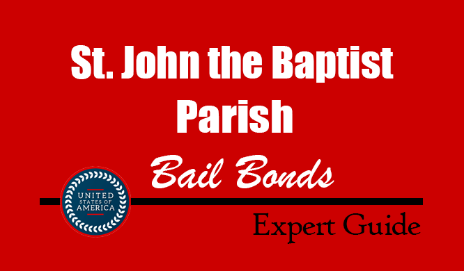 St. John the Baptist Parish, Louisiana Bail Bonds – Find Bondsman in St. John the Baptist Parish, LA– How Bail Works, Bail Costs