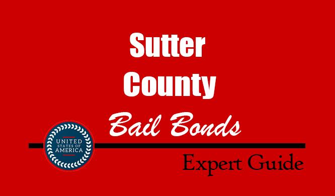 Sutter County, California Bail Bonds – Find Bondsman in Sutter County, CA– How Bail Works, Bail Costs