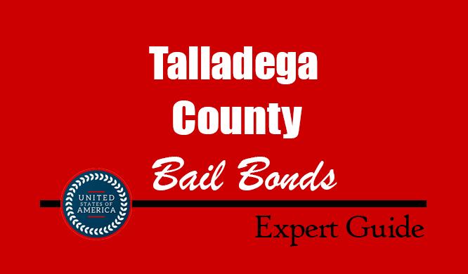 Talladega County, Alabama Bail Bonds – Find Bondsman in Talladega County, AL– How Bail Works, Bail Costs
