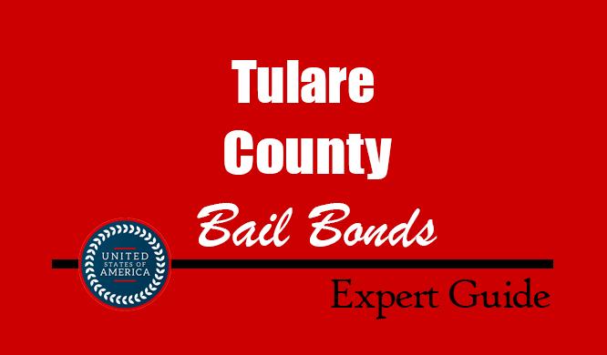 Tulare County, California Bail Bonds – Find Bondsman in Tulare County, CA– How Bail Works, Bail Costs