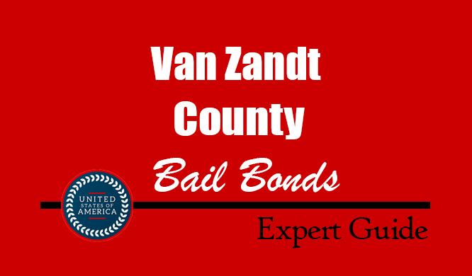 Van Zandt County, Texas Bail Bonds – Find Bondsman in Van Zandt County, TX– How Bail Works, Bail Costs