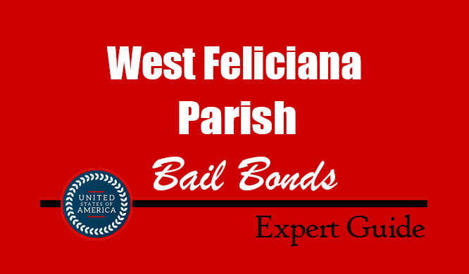 West Feliciana Parish, Louisiana Bail Bonds – Find Bondsman in West Feliciana Parish, LA– How Bail Works, Bail Costs