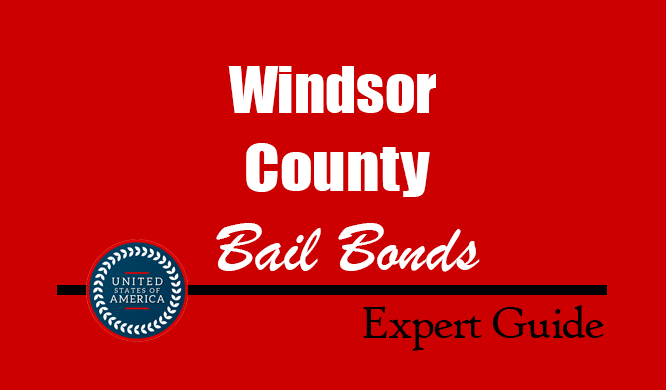 Windsor County, Vermont Bail Bonds – Find Bondsman in Windsor County, VT– How Bail Works, Bail Costs
