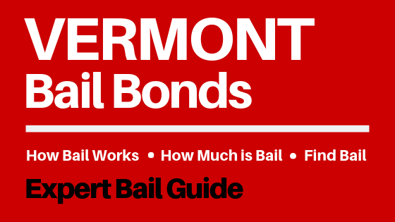 Vermont Bail Bonds - How Bail Works in VT, How Much Bail Costs, Find Bail Bonds Nearby