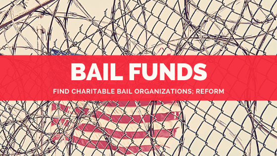 Bail Funds - Charitable Bail Organizations - Donate - Help Jailed Protesters - List of Bail Funds - George Floyd