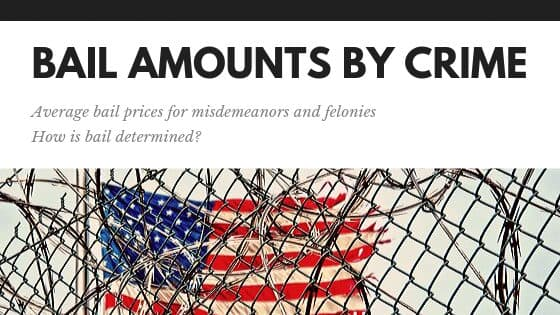 Bail Amounts by Crime - Average Bail Prices for Different Misdemeanors and Felonies